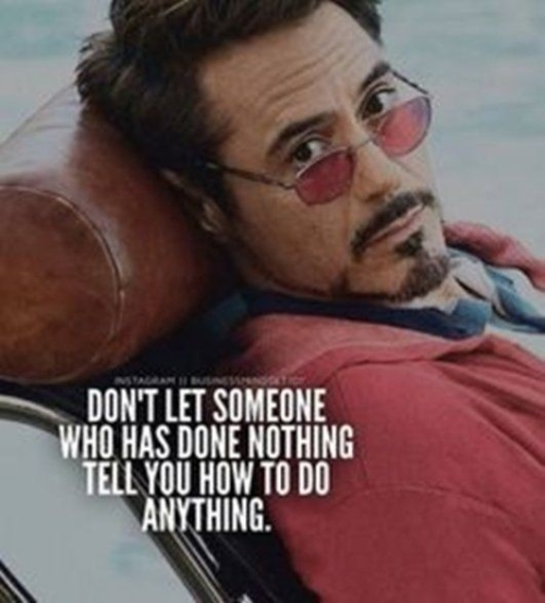 Quote: don't let someone who has done nothing tell you how to do anything!