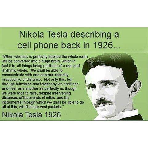 Quote: Nicola Tesla describing a cell phone back in 1926
