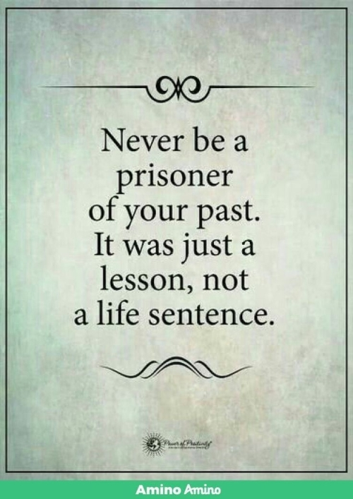 Quote: Never be a prisoner of your past...