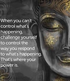 QUOTE: WHEN YOU CAN'T  CONTROL WHAT'S HAPPENING...