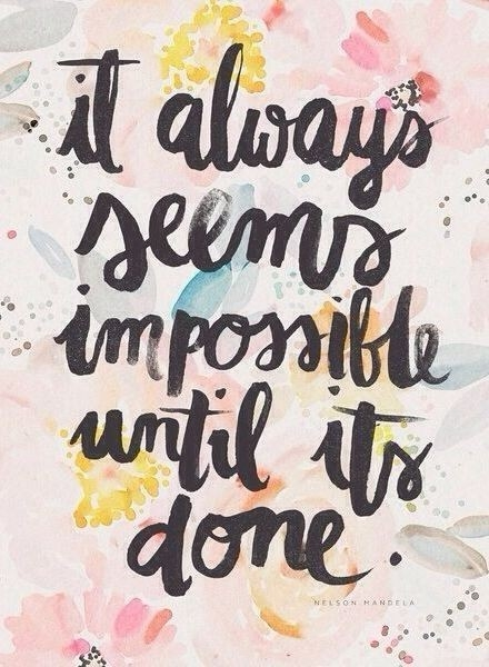 Quote: It always seems impossible...