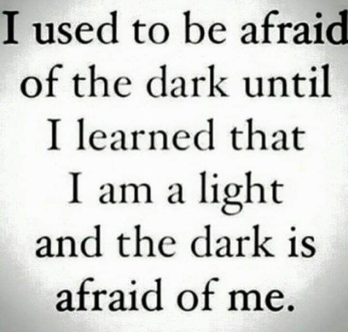 Quote: I used to be afraid of the dark...