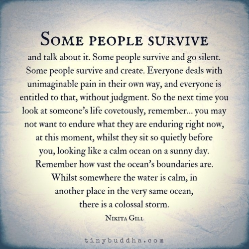 Quote:  Nikita Gill (everyone deals with unimaginable pain on their own way)