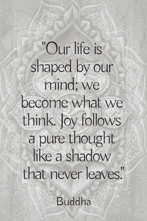 Quote: Our life is shaped by our mind (Buddha)