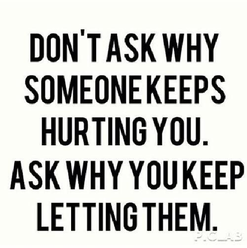 Quotes: Don't ask why someone keeps hurting you...
